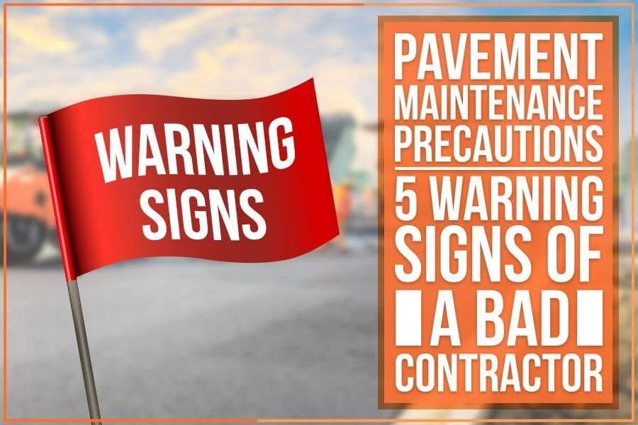 Pavement Maintenance Precautions: 5 Warning Signs of a Bad Contractor
