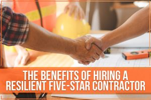 The Benefits of Hiring a Resilient Five-Star Contractor