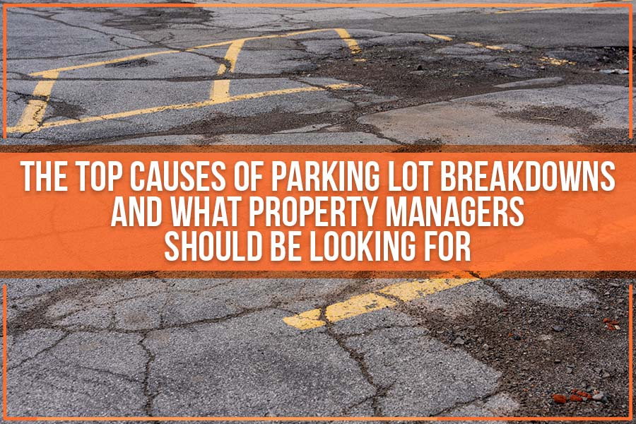 The Top Causes of Parking Lot Breakdowns and What Property Managers Should Be Looking For