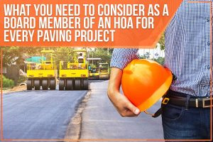 What You Need To Consider As A Board Member Of An HOA For Every Paving Project