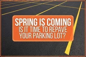 Spring Is Coming. Is It Time To Repave Your Parking Lot?