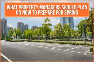 What Property Managers Should Plan On Now To Prepare For Spring