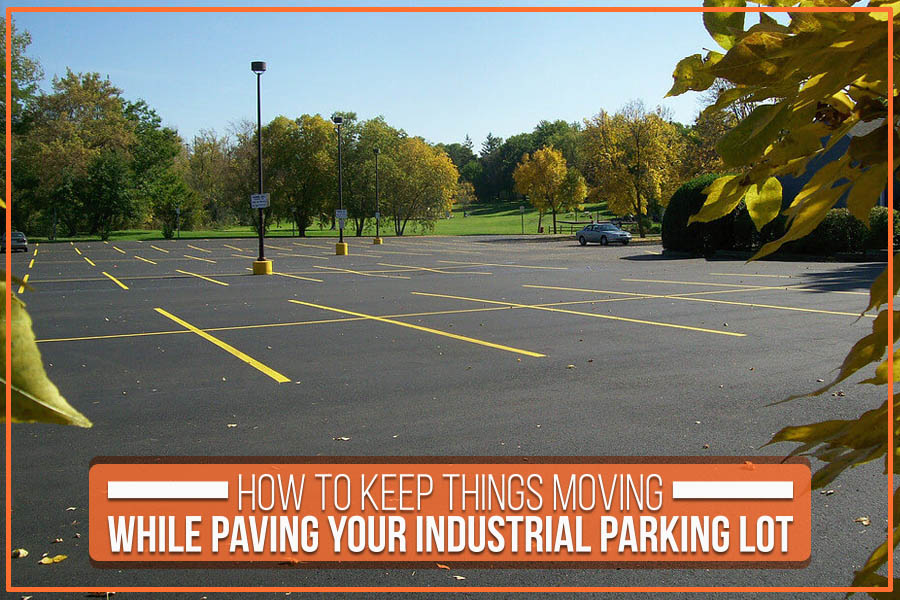 How To Keep Things Moving While Paving Your Industrial Parking Lot