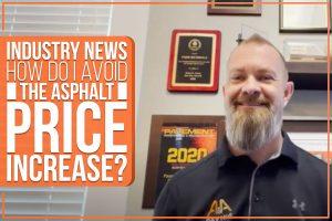 Industry News: How Do I Avoid The Asphalt Price Increase?