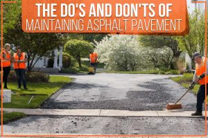 The Do's And Don'ts Of Maintaining Asphalt Pavement