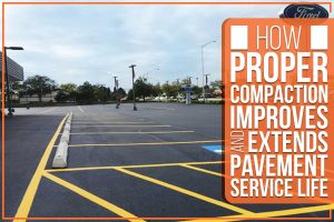 How Proper Compaction Improves And Extends Pavement Service Life