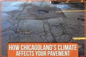 How Chicagoland's Climate Affects Your Pavement