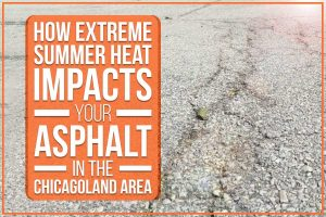 How Extreme Summer Heat Impacts Your Asphalt In The Chicagoland Area