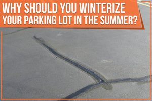 Why Should You Winterize Your Parking Lot In The Summer?