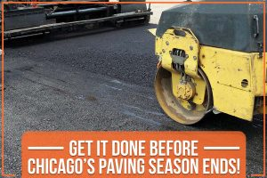 Get It Done Before Chicago's Paving Season Ends!