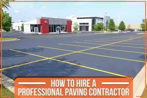 How To Hire A Professional Paving Contractor